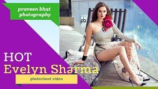 Evelyn Sharma Hot Behind The Scenes and Shoot