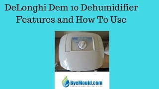 Delonghi Dem 10 Dehumidifier Features & How To Use It ByeMould