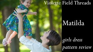 Pattern Review: Matilda Girls Dress By Violette Field Threads
