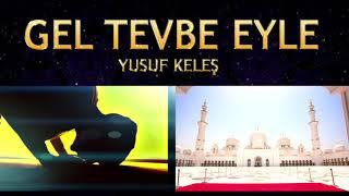İlahi - Gel Tevbe Eyle (Güvenme Gençliğe Dünya Malına, Zulmetme Kimseye Fani Dünyada) - Yusuf Keleş