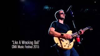 Eric Church - Like A Wrecking Ball at CMA fest 2015