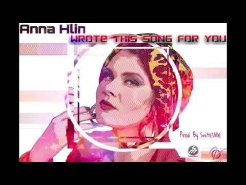 Anna Hlin-Wrote This Song For You (Prod. By SniteVille)