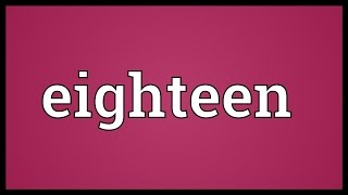 Eighteen Meaning