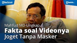 Mahfud MD Ungkap Fakta Sebenarnya terkait Viral Video Jogetnya Tanpa Masker