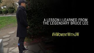 A Moment With JW   A Lesson I Learned From the Legendary Bruce Lee