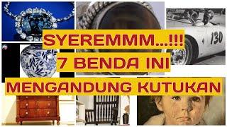 SYEREMMM...!!! 7 BENDA INI MENGANDUNG KUTUKAN
