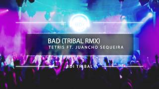 Dj Tetris Ft. Juancho Sequeira - Bad [Tribal 2015] [HQ]