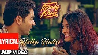 Halka Halka Lyrical Video | FANNEY KHAN | Aishwarya Rai Bachchan | Rajkummar Rao | Amit Trivedi