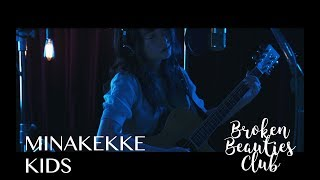 MINAKEKKE – KIDS (Broken Beauties Club Studio Sessions)