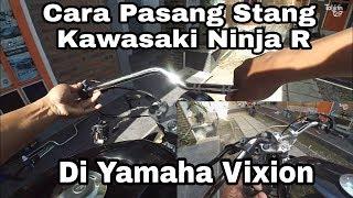 Cara Pasang Stang Kawasaki Ninja R Lama Ori di Vixion tutorial lengkap