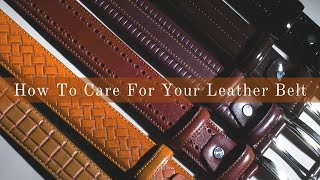How To Care For And Maintain Your Leather Belts