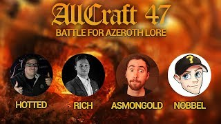 ALLCRAFT #47 - The Battle for Azeroth Lore - ft Nobbel87, Asmongold, Hotted & Rich
