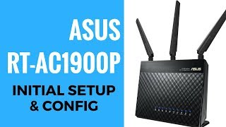 ASUS AC1900 RT-AC1900P Initial Setup And Config