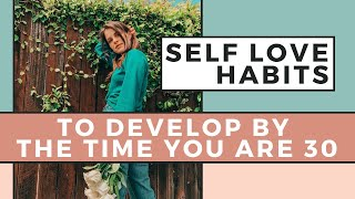 SELF LOVE by 30 🌻 5 Self Love Habits To Develop By The Time You Are 30