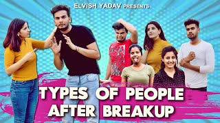 TYPES OF PEOPLE AFTER BREAKUP- ELVISH YADAV