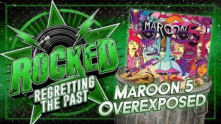 Maroon 5 – Overexposed | Regretting The Past | Rocked