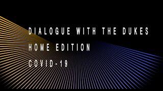 Dialogue with the Dukes Home Edition: COVID 19