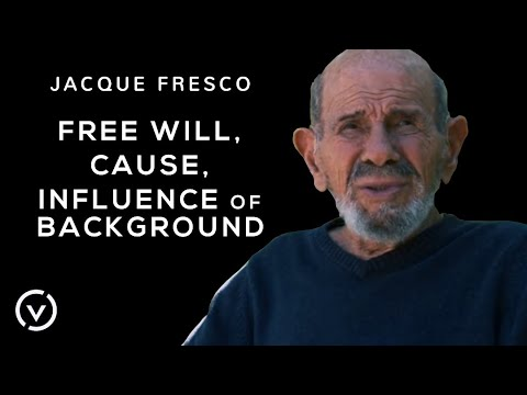 Jacque Fresco - Free Will, Cause, Influence of Background