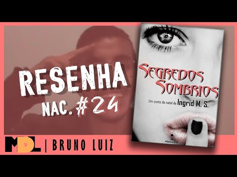 Resenha Nac. #24 - Segredos Sombrios da Ingrid M. S. - MDL