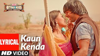 Lyrical: Kaun Kenda Hai | Bittoo Boss | Sonu Nigam, Shreya Ghoshal | Pulkit Samrat, Amita Pathak - Download this Video in MP3, M4A, WEBM, MP4, 3GP