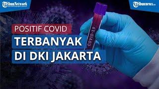 DKI Jakarta Kini Menjadi Provinsi Terbanyak Penambahan Kasus Positif Covid-19