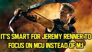 It's smart for Jeremy Renner to focus on MCU instead of M:I