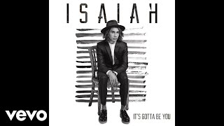 Isaiah - It's Gotta Be You (Official Audio)