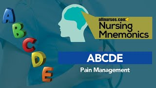 View the video Nursing Mnemonic - ABCDE (Pain Management)