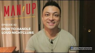 How To Handle Loud Nightclubs - The Man Up Show, Ep. 82