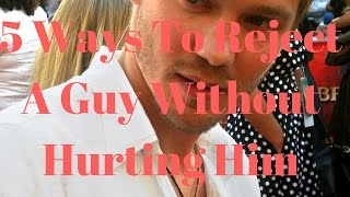 5 Ways To Reject A Guy Without Hurting Him