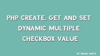 PHP create, get and set Dynamic Multiple Checkbox value