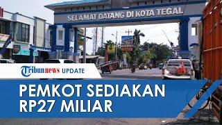 Wali Kota tegal Sediakan Rp27 Miliar untuk Kebutuhan Warga Selama Isolasi Wilayah