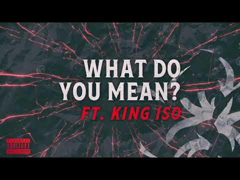 Krizz Kaliko - What Do You Mean Ft. King Iso | OFFICIAL AUDIO