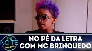 No Pé da Letra: MC Brinquedo - Ep.3 | The Noite (16/07/18)