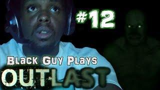 Black Guy Plays Outlast -  Part 12 - Outlast PS4 Gameplay Walkthrough