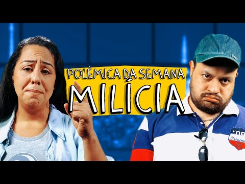 POLÊMICA DA SEMANA - MILÍCIA