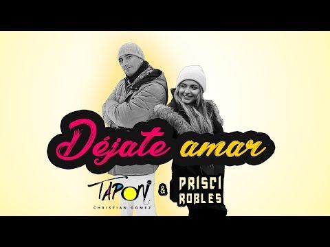 Dejate Amar - Tapón y Prisci Robles
