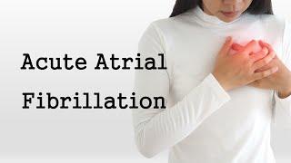 Acute Atrial Fibrillation
