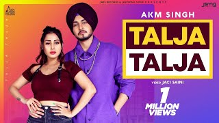 Talja Talja (Official Video) AKM Singh | New Punjabi Songs 2020 | Latest Punjabi Song | Jass Records
