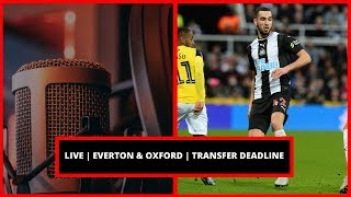 Live   Everton & Oxford   Transfer deadline   Takeover questions