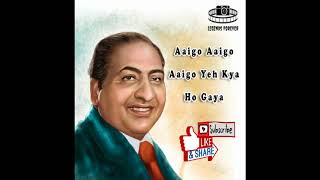 Aaigo Aaigo Aaigo Yeh Kya Ho Gaya Mohammad Rafi | Best