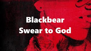 Blackbear   Swear To God (lyrics)