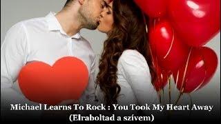 Michael Learns To Rock  : You Took My Heart Away / Elraboltad a szívem (magyar felirattal)