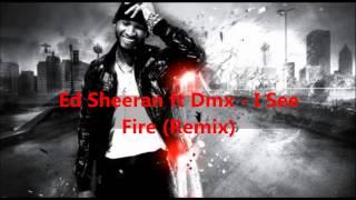 Ed Sheeran ft Dmx - I See Fire ( BOMB TRACK )
