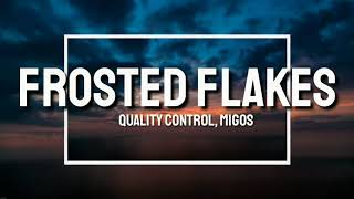 Quality Control, Migos   Frosted Flakes (Lyrics)