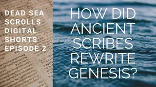 How Did Ancient Scribes Rewrite Genesis? Dead Sea Scrolls Digital Shorts, Episode 2