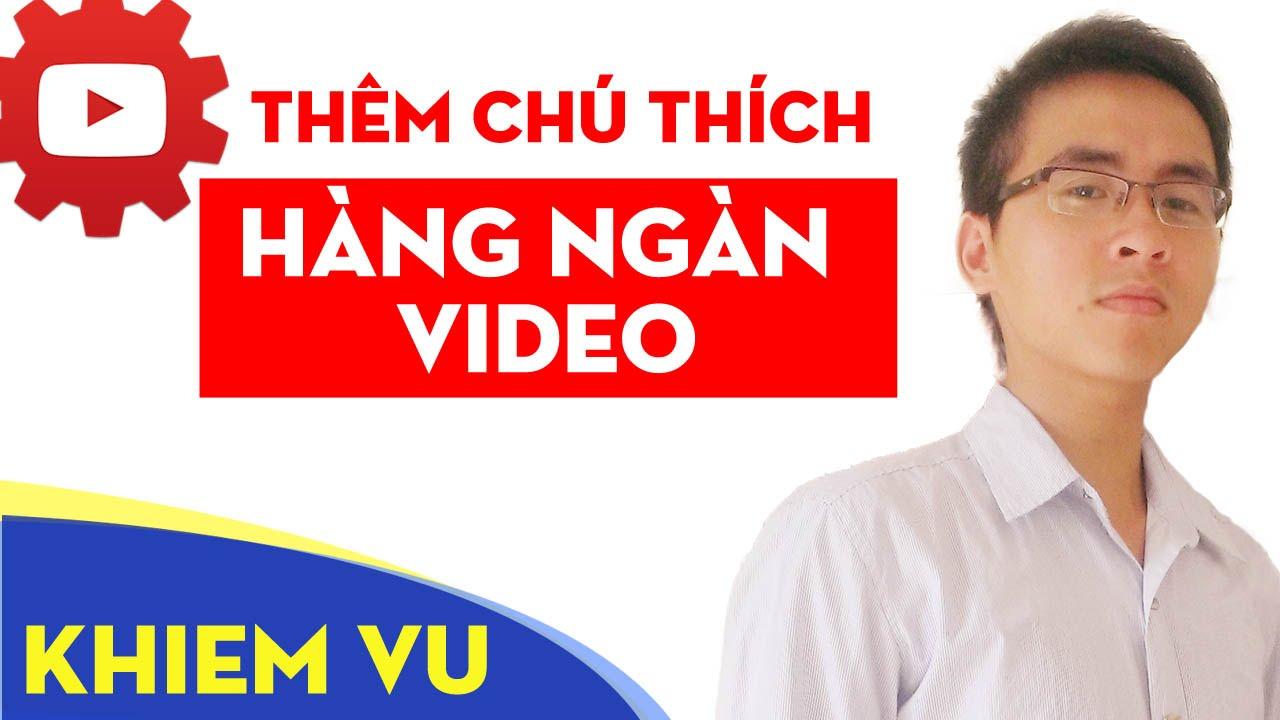cách thêm chú thích cho hàng ngàn video nhanh nhất