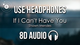 Shawn Mendes   If I Can't Have You (8D AUDIO)