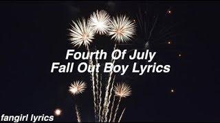 Fourth Of July || Fall Out Boy Lyrics