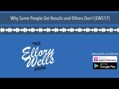 Why Some People Get Results and Others Don't [EWS17]